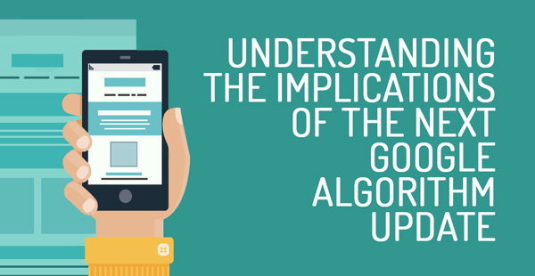Understanding the Implications of the Next Google Algorithm Update