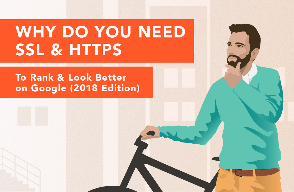Why You Need SSL and HTTPS To Rank & Look Better on Google